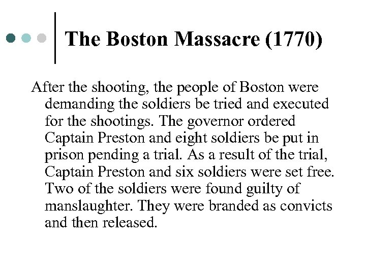 The Boston Massacre (1770) After the shooting, the people of Boston were demanding the