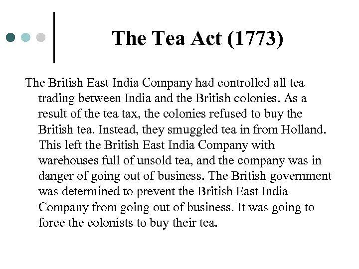 The Tea Act (1773) The British East India Company had controlled all tea trading