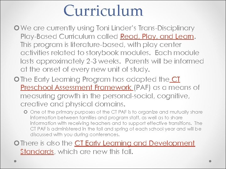 Curriculum We are currently using Toni Linder's Trans-Disciplinary Play-Based Curriculum called Read, Play, and