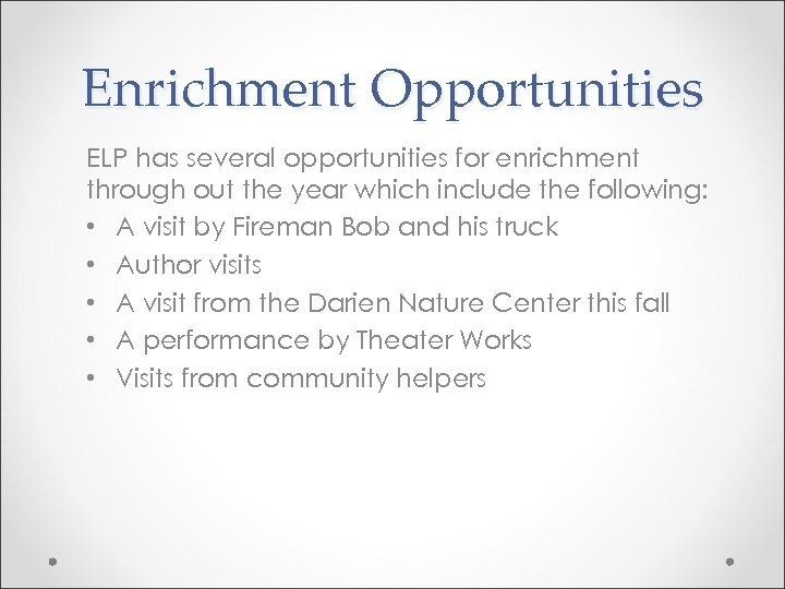 Enrichment Opportunities ELP has several opportunities for enrichment through out the year which include