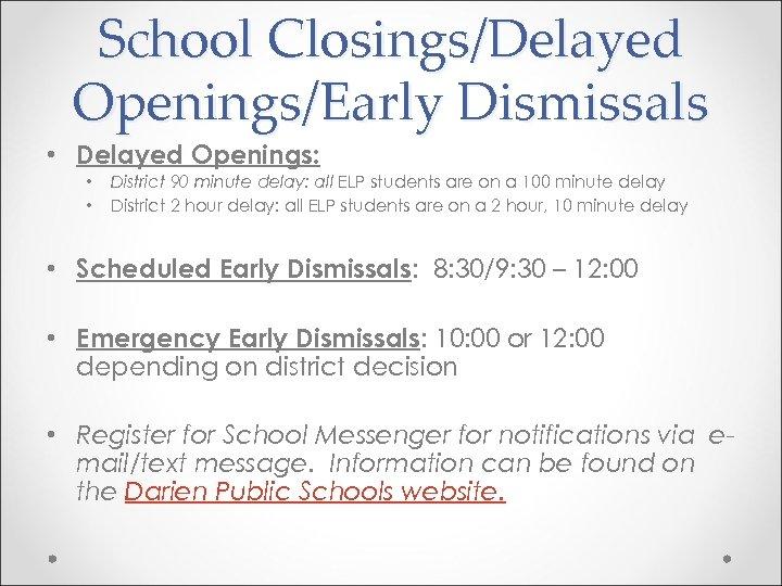 School Closings/Delayed Openings/Early Dismissals • Delayed Openings: • • District 90 minute delay: all