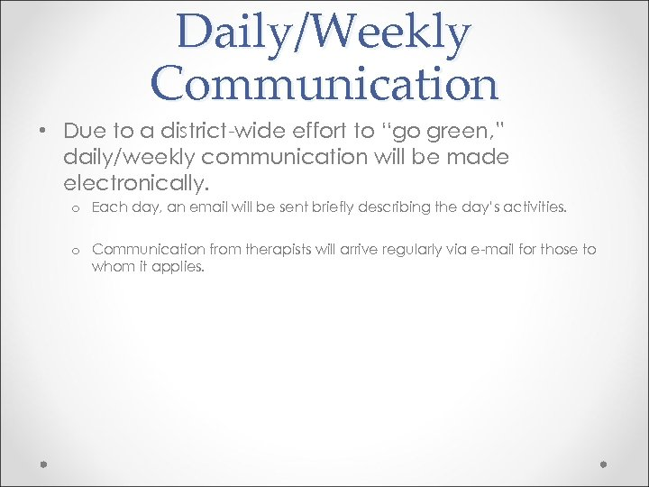 """Daily/Weekly Communication • Due to a district-wide effort to """"go green, """" daily/weekly communication"""