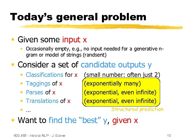 Today's general problem § Given some input x § Occasionally empty, e. g. ,