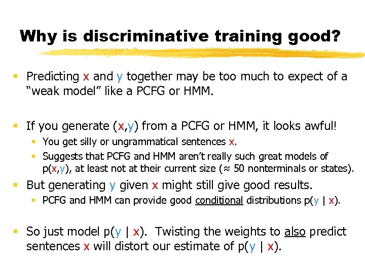 Why is discriminative training good? § Predicting x and y together may be too