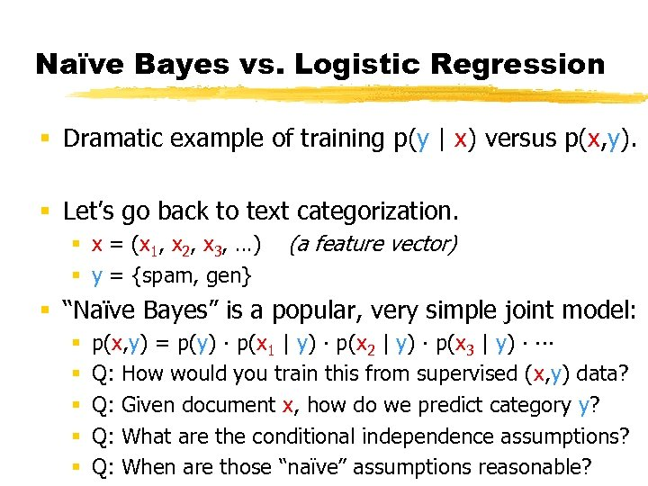 Naïve Bayes vs. Logistic Regression § Dramatic example of training p(y | x) versus