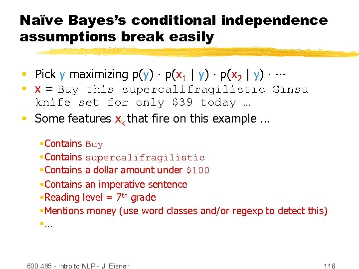 Naïve Bayes's conditional independence assumptions break easily § Pick y maximizing p(y) ∙ p(x