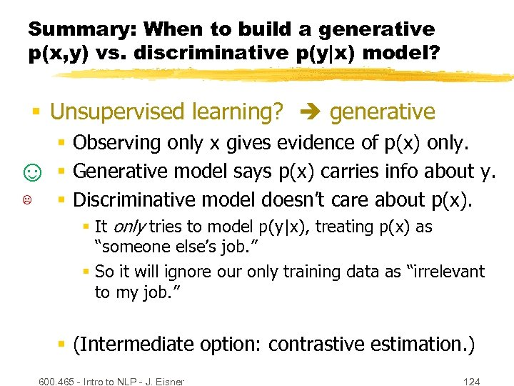 Summary: When to build a generative p(x, y) vs. discriminative p(y|x) model? § Unsupervised