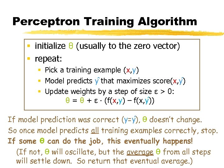 Perceptron Training Algorithm § initialize θ (usually to the zero vector) § repeat: §