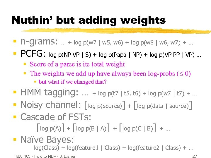 Nuthin' but adding weights § n-grams: … + log p(w 7 | w 5,