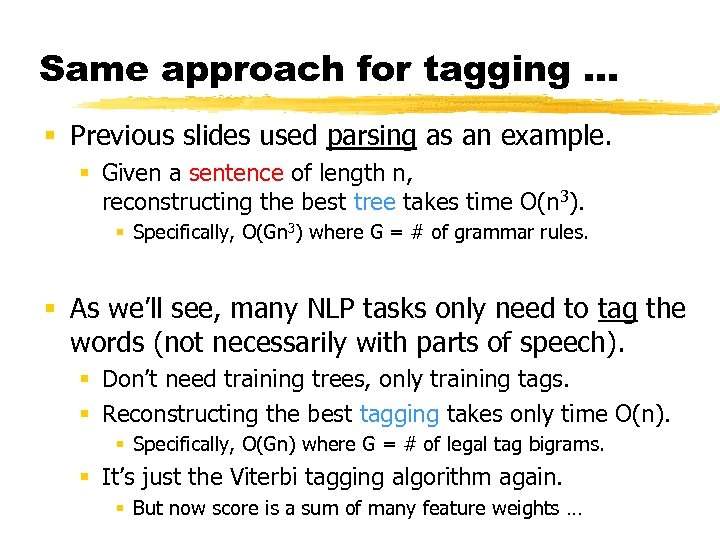 Same approach for tagging … § Previous slides used parsing as an example. §