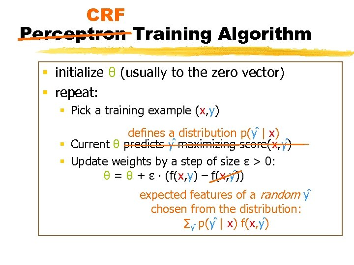 CRF Perceptron Training Algorithm § initialize θ (usually to the zero vector) § repeat: