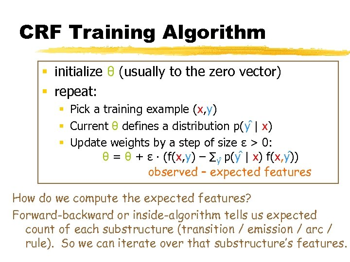 CRF Training Algorithm § initialize θ (usually to the zero vector) § repeat: §