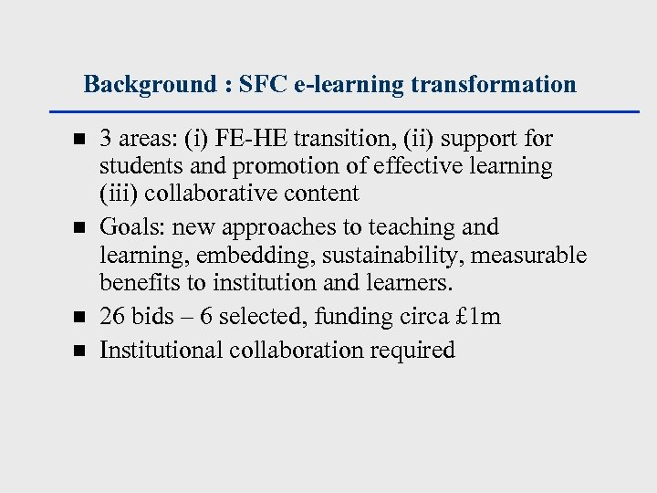 Background : SFC e-learning transformation n n 3 areas: (i) FE-HE transition, (ii) support