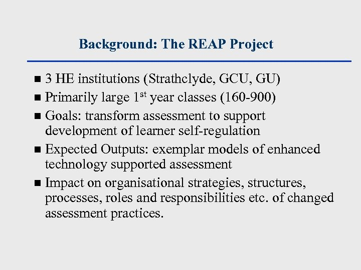Background: The REAP Project 3 HE institutions (Strathclyde, GCU, GU) n Primarily large 1