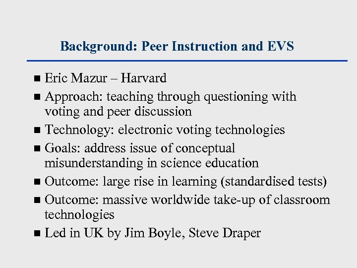 Background: Peer Instruction and EVS Eric Mazur – Harvard n Approach: teaching through questioning