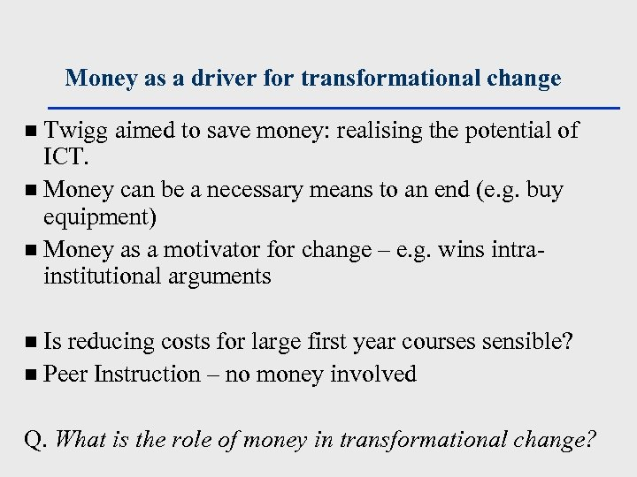 Money as a driver for transformational change Twigg aimed to save money: realising the