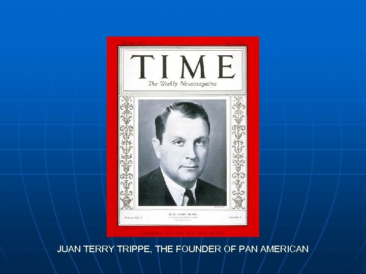 JUAN TERRY TRIPPE, THE FOUNDER OF PAN AMERICAN