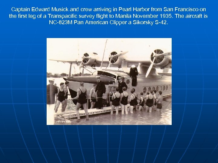 Captain Edward Musick and crew arriving in Pearl Harbor from San Francisco on the