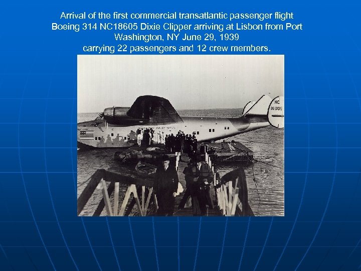 Arrival of the first commercial transatlantic passenger flight Boeing 314 NC 18605 Dixie Clipper
