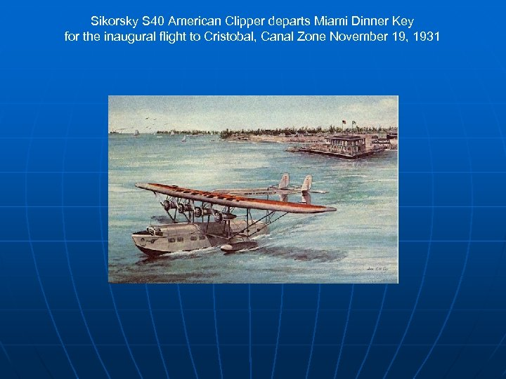 Sikorsky S 40 American Clipper departs Miami Dinner Key for the inaugural flight to