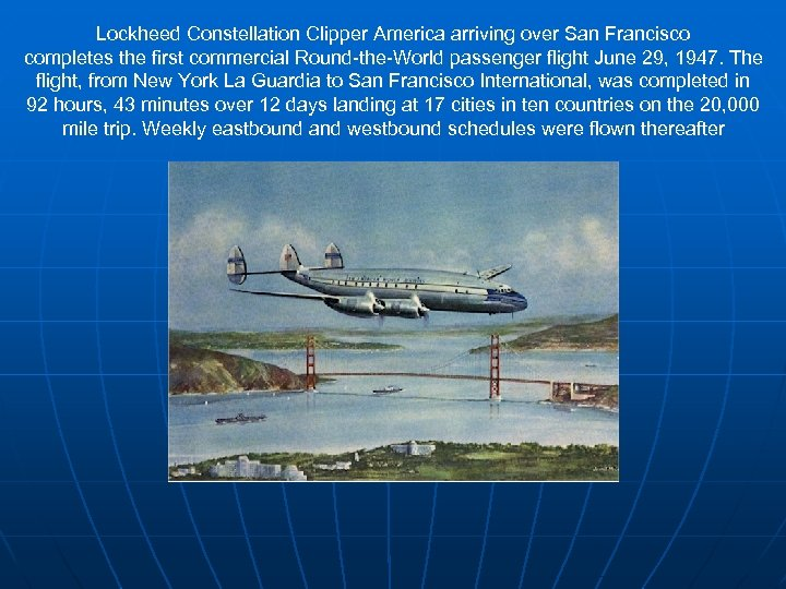 Lockheed Constellation Clipper America arriving over San Francisco completes the first commercial Round-the-World passenger