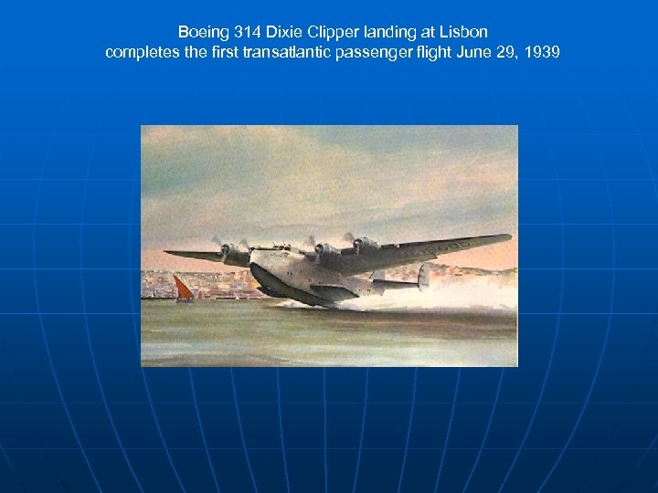 Boeing 314 Dixie Clipper landing at Lisbon completes the first transatlantic passenger flight June