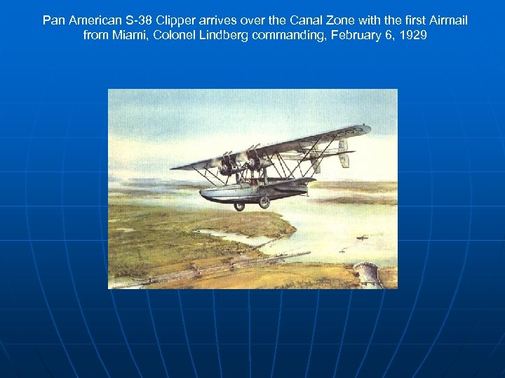 Pan American S-38 Clipper arrives over the Canal Zone with the first Airmail from