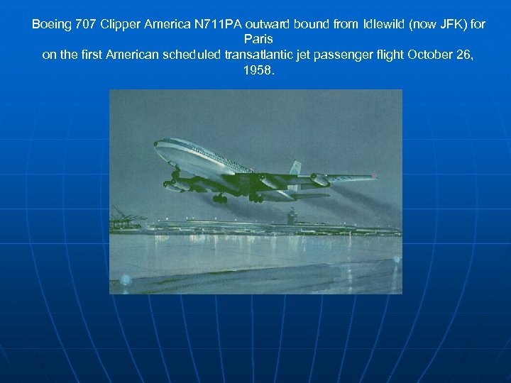 Boeing 707 Clipper America N 711 PA outward bound from Idlewild (now JFK) for