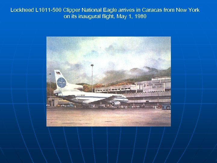 Lockheed L 1011 -500 Clipper National Eagle arrives in Caracas from New York on