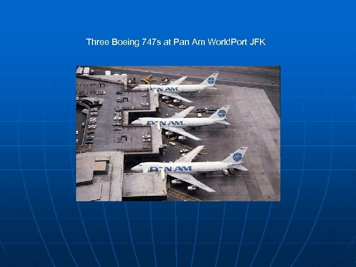 Three Boeing 747 s at Pan Am World. Port JFK