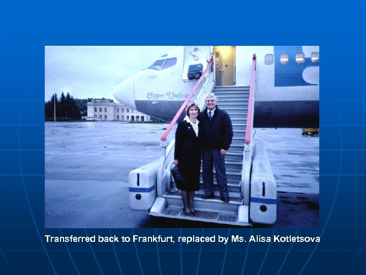 Transferred back to Frankfurt, replaced by Ms. Alisa Kotletsova