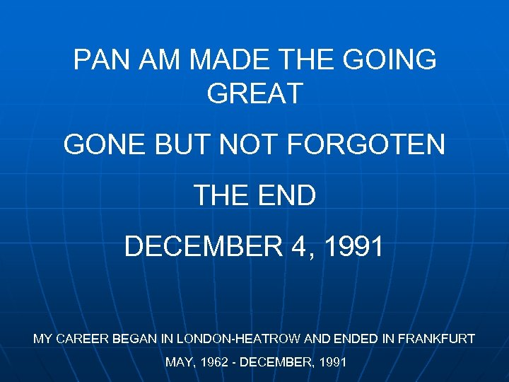 PAN AM MADE THE GOING GREAT GONE BUT NOT FORGOTEN THE END DECEMBER 4,