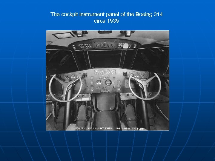 The cockpit instrument panel of the Boeing 314 circa 1939