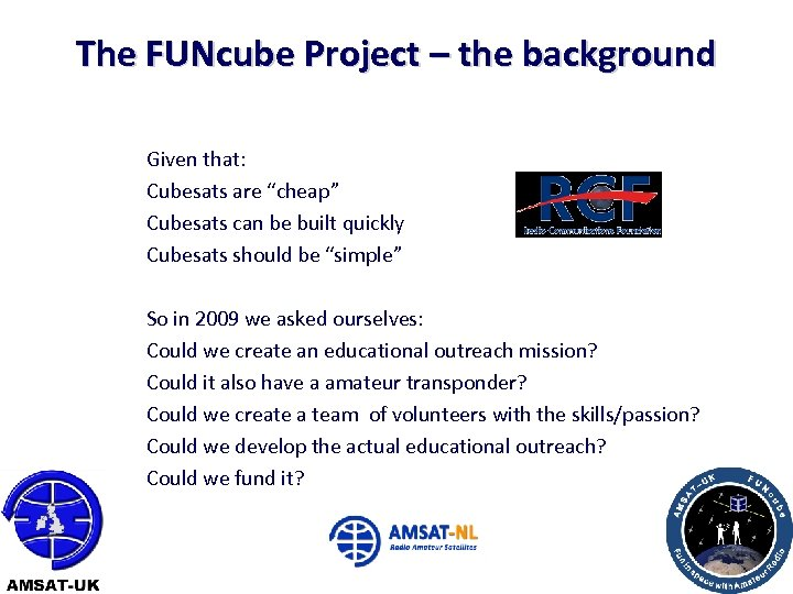 """The FUNcube Project – the background Given that: Cubesats are """"cheap"""" Cubesats can be"""
