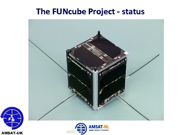 The FUNcube Project - status 22/06/10 UKSEDS Presentation Feb 2013 12