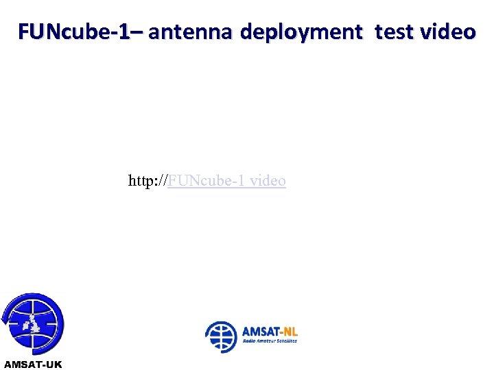 FUNcube-1– antenna deployment test video http: //FUNcube-1 video 22/06/10 13