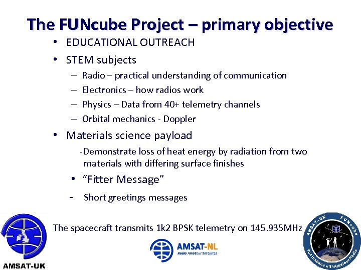 The FUNcube Project – primary objective • EDUCATIONAL OUTREACH • STEM subjects – –