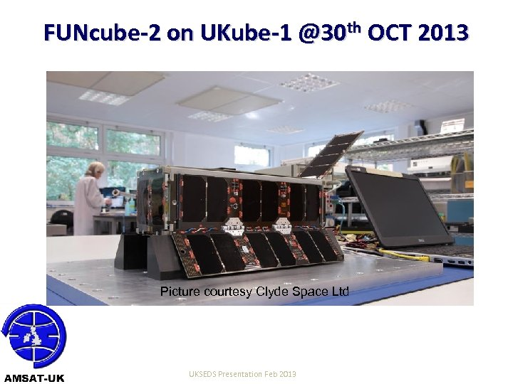 FUNcube-2 on UKube-1 @30 th OCT 2013 Picture courtesy Clyde Space Ltd 22/06/10 UKSEDS
