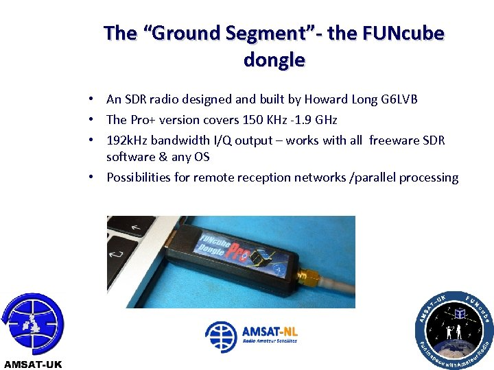 """The """"Ground Segment""""- the FUNcube dongle • An SDR radio designed and built by"""