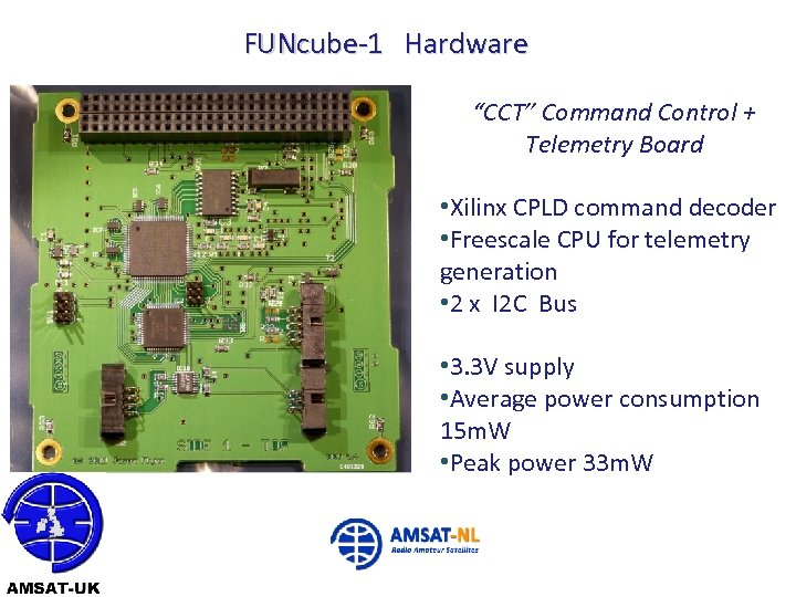 """FUNcube-1 Hardware """"CCT"""" Command Control + Telemetry Board • Xilinx CPLD command decoder •"""