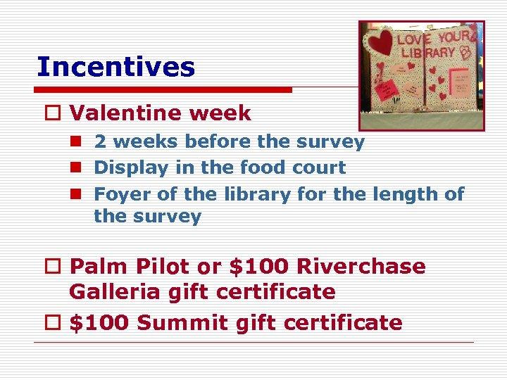 Incentives o Valentine week n 2 weeks before the survey n Display in the