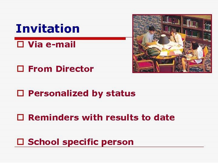 Invitation o Via e-mail o From Director o Personalized by status o Reminders with