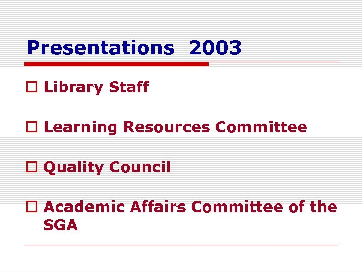Presentations 2003 o Library Staff o Learning Resources Committee o Quality Council o Academic