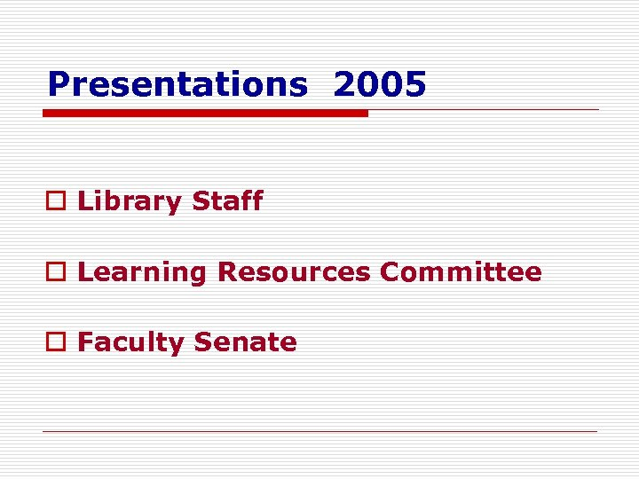 Presentations 2005 o Library Staff o Learning Resources Committee o Faculty Senate