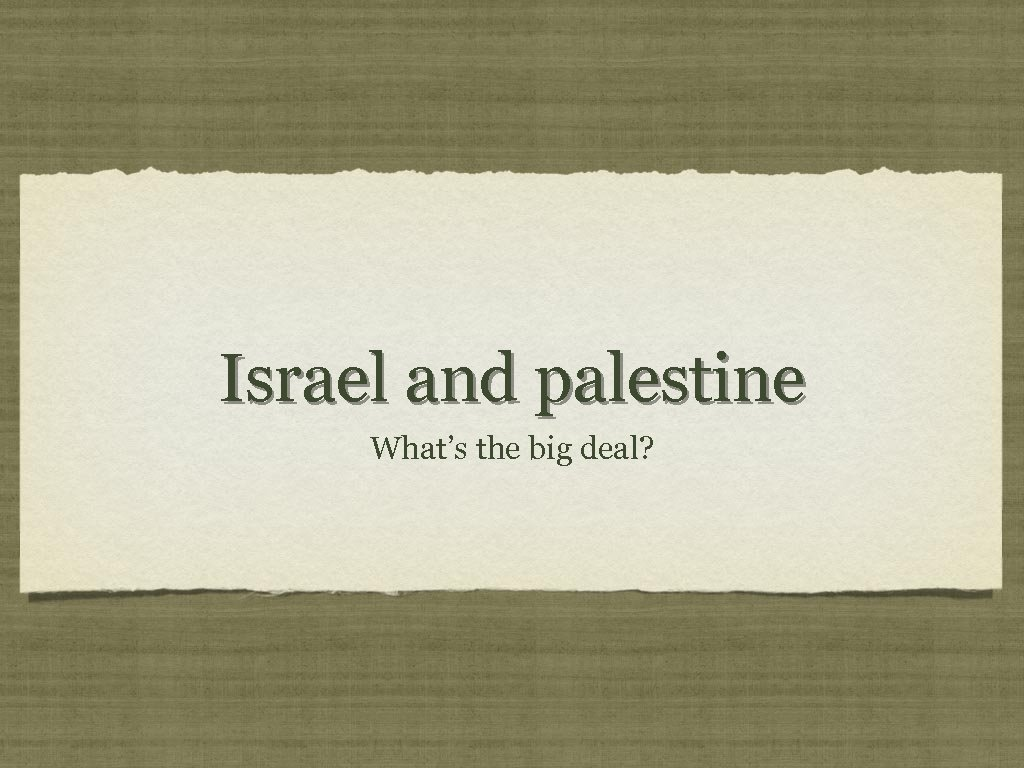 Israel and palestine What's the big deal?