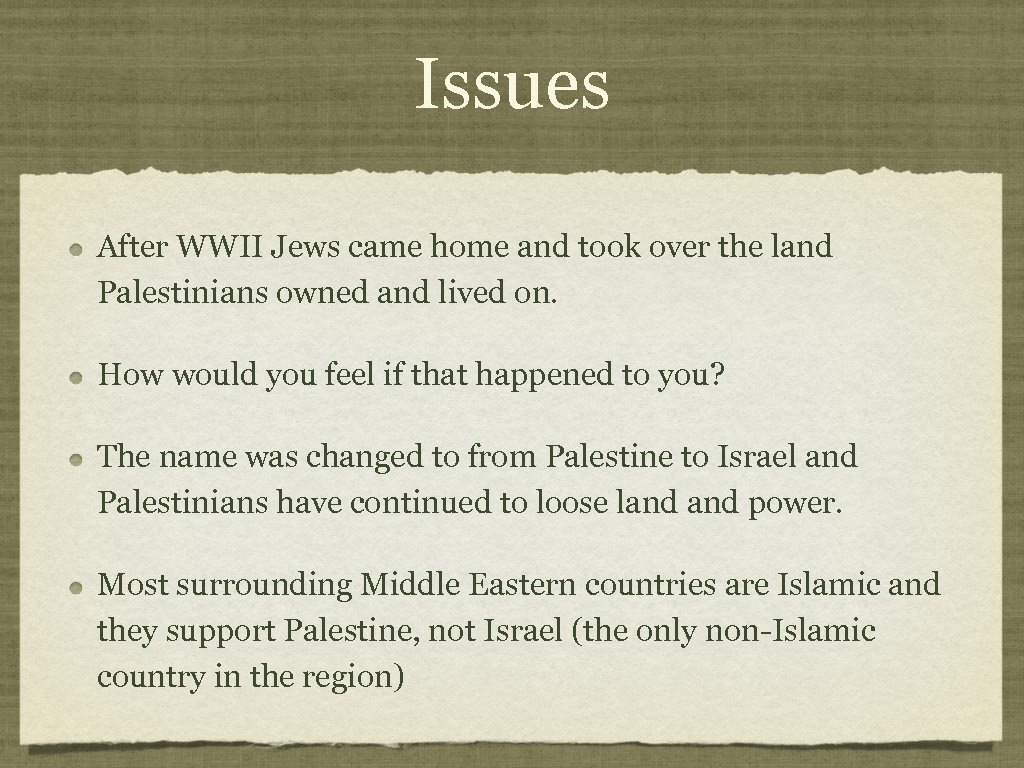 Issues After WWII Jews came home and took over the land Palestinians owned and
