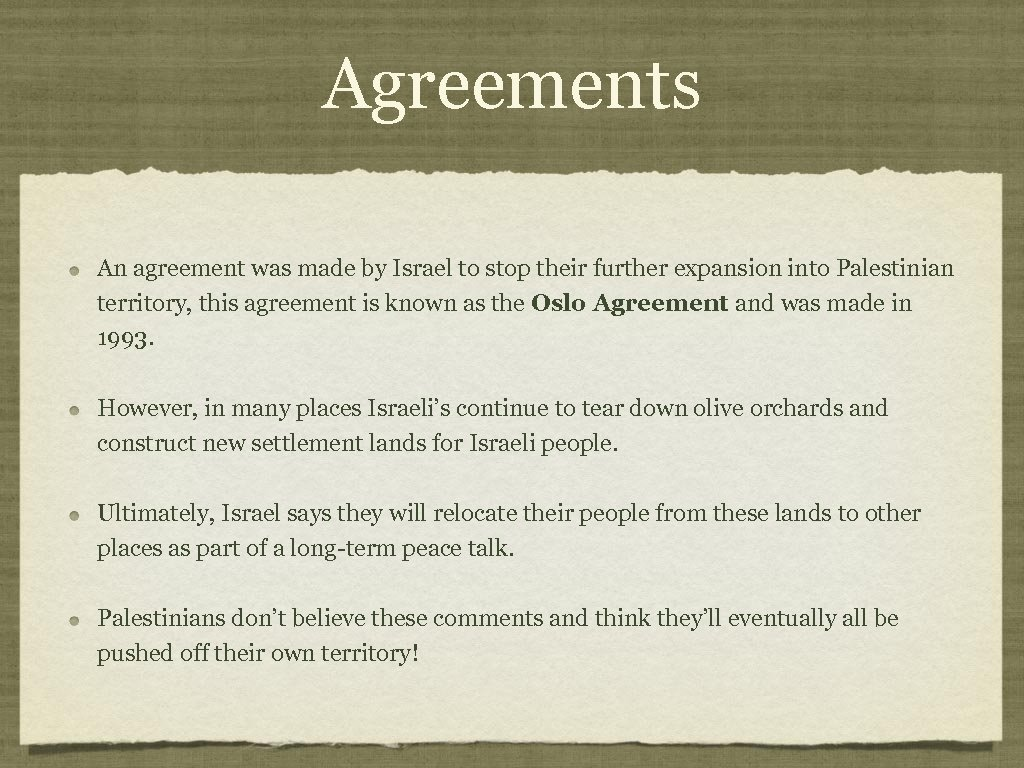 Agreements An agreement was made by Israel to stop their further expansion into Palestinian