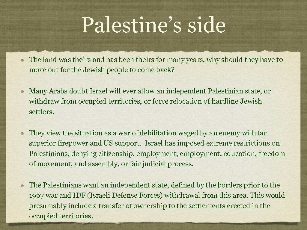 Palestine's side The land was theirs and has been theirs for many years, why