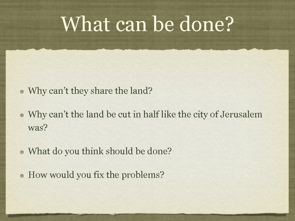 What can be done? Why can't they share the land? Why can't the land
