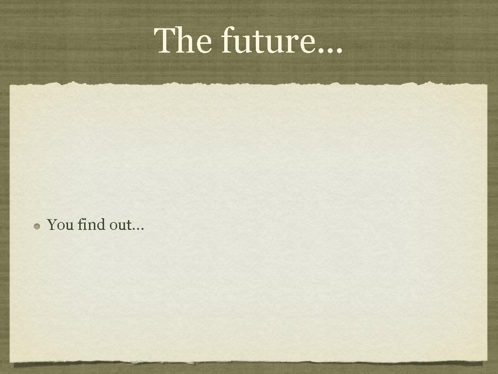 The future. . . You find out. . .